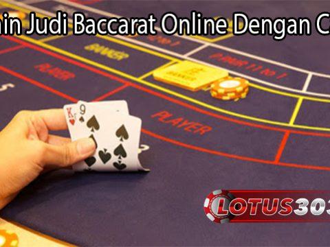 Bermain Judi Baccarat Online Dengan Cara Ini