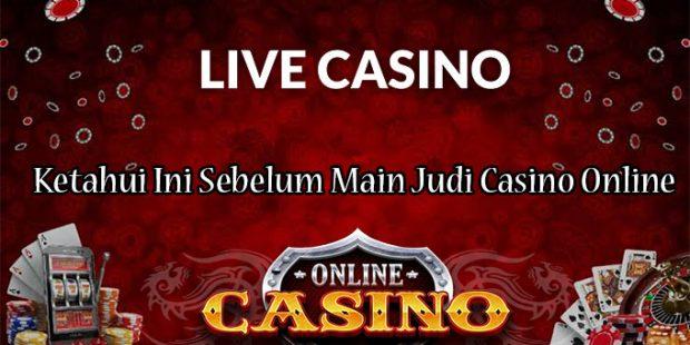 Ketahui Ini Sebelum Main Judi Casino Online