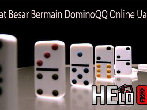Manfaat Besar Bermain DominoQQ Online Uang Asli