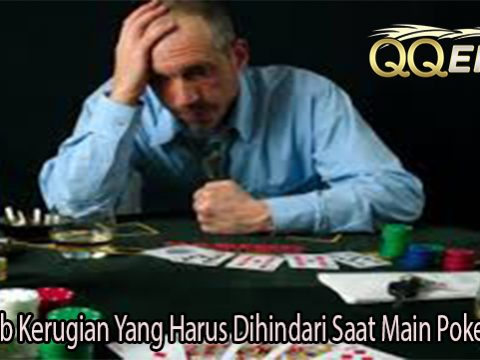 Penyebab Kerugian Yang Harus Dihindari Saat Main Poker Online