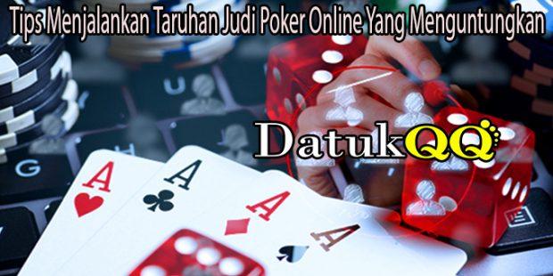 Tips Menjalankan Taruhan Judi Poker Online Yang Menguntungkan
