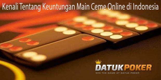 Kenali Tentang Keuntungan Main Ceme Online di Indonesia