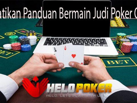 Perhatikan Panduan Bermain Judi Poker Online