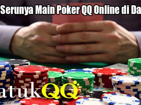 Inilah Serunya Main Poker QQ Online di DatukQQ